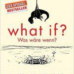 What if? Was wäre wenn? Eine Buchempfehlung für Hobby-Physiker und Nerds!