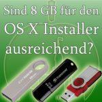 Wie groß mit der USB Stick sein, wenn ich den OS X Installer darauf kopieren möchte?