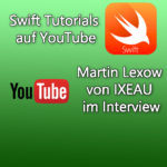 Kostenlose Swift Tutorial Videos auf YouTube – Martin Lexow von IXEAU im Interview