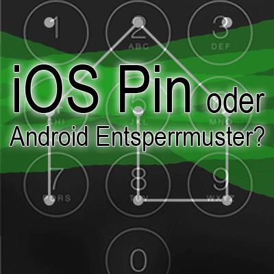 iOS PIN, Android Entsperrcode, überwinden, sicher, Sicherheit, was ist sicherer, iPhone, Android Smartphone, unbefugte Nutzung