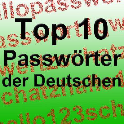 Top 10 Passwörter, Liste mit den häufigsten Passworten in Deutschland. deutsche Passworte Liste Top10