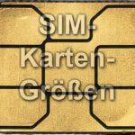 SIM Karten: Welche Größen gibt es?
