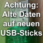 Verurteilt wegen alten Daten auf neuen USB-Sticks