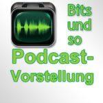 Bits und so: Podcast zu Apple-, Mac- und Gadget-Themen