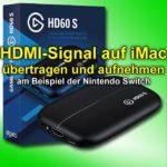 HDMI-Signal auf iMac: Streamen und Aufnehmen per Elgato Game Capture HD60 S