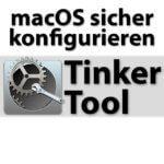 TinkerTool: macOS-Feineinstellungen sicher vornehmen
