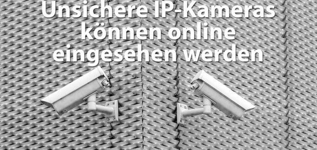 Unsichere IP-Kameras, also WLAN-Überwachungskameras, die ohne Passwortschutz und Verschlüsselung agieren, können online angezapft und ausspioniert werden!