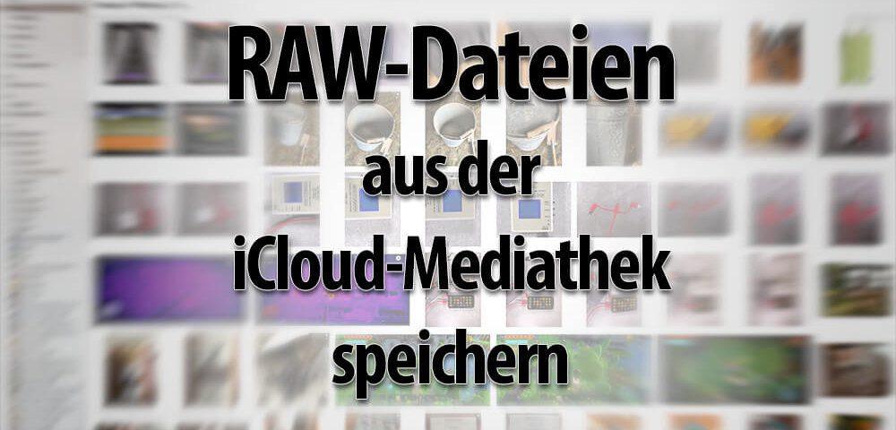 Anleitung: So bekommt man die RAW-Dateien der Fotos aus der iCloud-Fotomediathek am Mac.