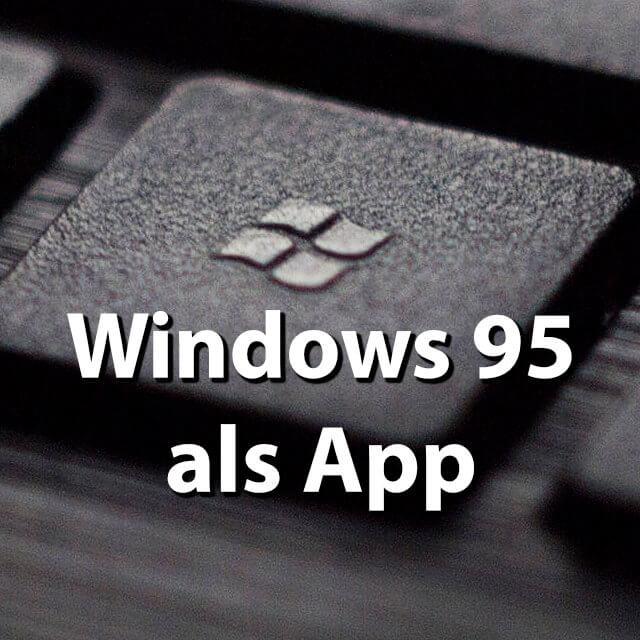 Windows 95 ist zurück - als App für euren Computer » Sir Apfelot