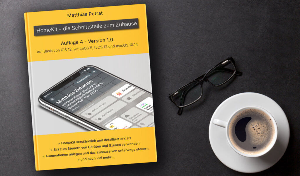 """""""HomeKit - die Schnittstelle zum Zuhause"""" von Matthias Petrat ist in der 4. Auflage erhältlich. Neben allgemeinen Angaben und Erläuterungen geht es nun auch um iOS 12, tvOS 12, macOS 10.14 sowie um viele weitere aktuelle Themen der Heimautomatisierung mit Apple."""