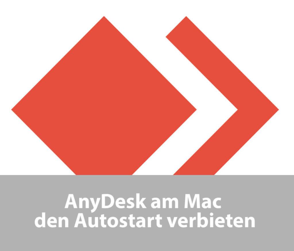 Der Remote-Desktop-Software AnyDesk verbieten, beim Neustart des Mac mit zu starten. Hier die Anleitung!