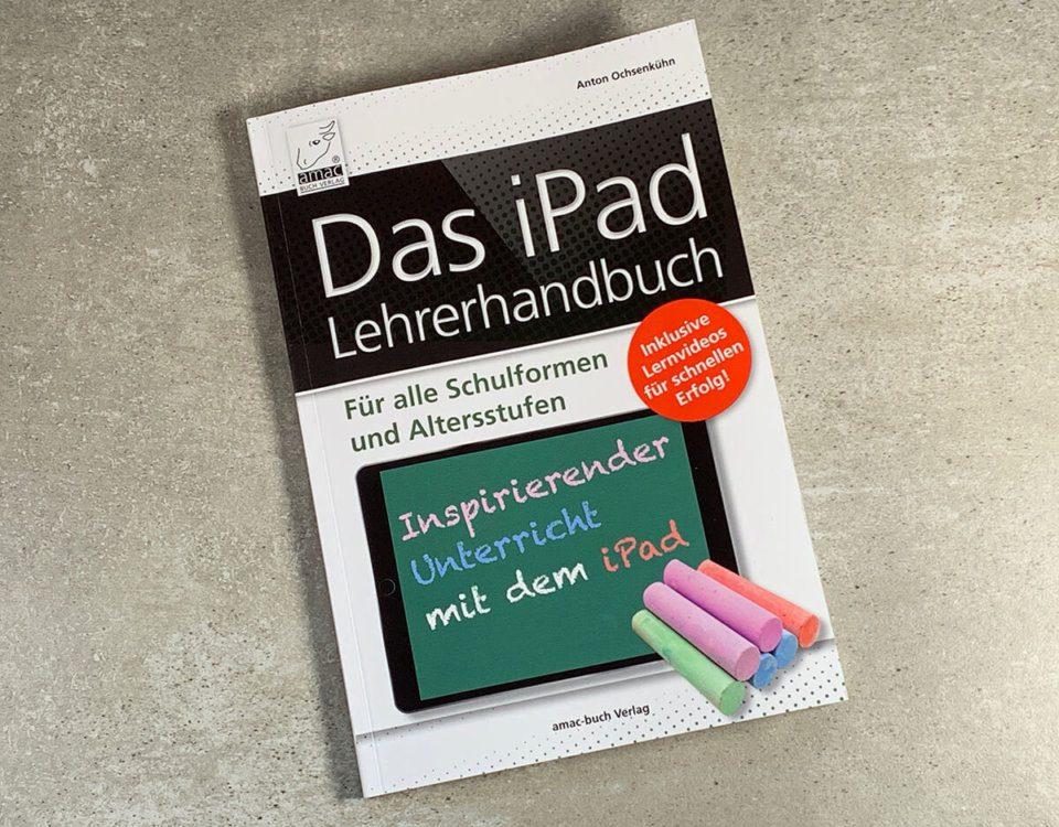 In diesem praktischen Handbuch hat Anton Ochsenkühn alle Infos gebündelt, die man als Lehrer haben muss, wenn man iPad-gestützten Unterricht starten möchte (Foto: Sir Apfelot).