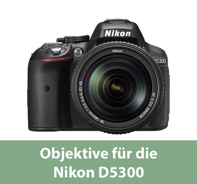 Objektive für die Nikon D5300 DSLR