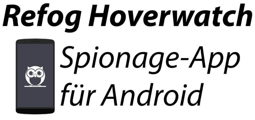 Refog Hoverwatch ist ein Handy Spionage Tool für den Ernstfall, falls das Android-Smartphone geklaut wird oder verloren geht. So könnt ihr es nachverfolgen, Orten und Aktivitäten überwachen.
