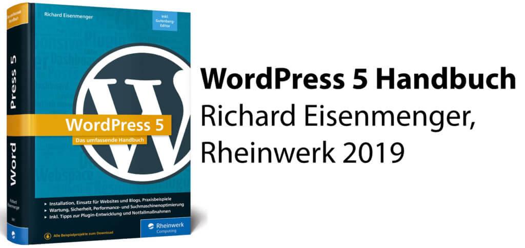Das WordPress 5 Handbuch von Richard Eisenmenger erscheint am 24. Juni 2019 im Rheinwerk Verlag. Auf 1076 Seiten gibt es alles von Installation über Gutenberg hin zu Datenschutz und Plugins.
