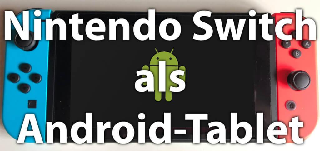 Die Nintendo Switch als Android-Tablet nutzen, das geht mit LineageOS 15.1, das auf Android 8.1 basiert. Jedoch gibt es Einschränkungen bei dieser Lösung für Android auf der Switch. Foto und Bildmontage: Sir Apfelot