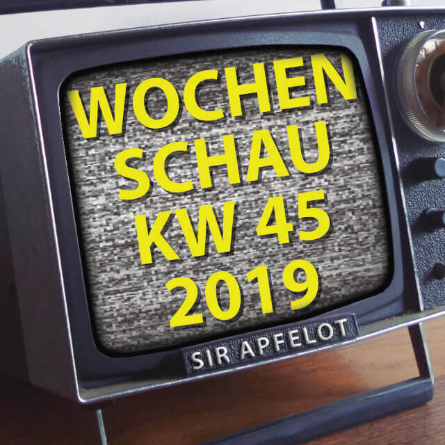 KW45/2019 Wochenschau von Sir Apfelot