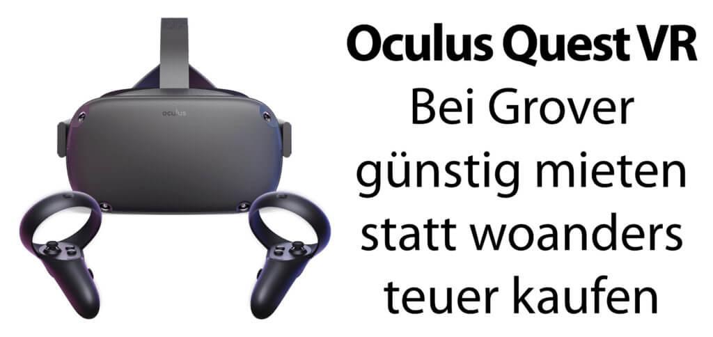 Oculus Quest VR – Wollt ihr die Stand-Alone VR-Brille günstig mieten und testen, um die virtuelle Realität unverbindlich kennen zu lernen? Bei Grover geht das.