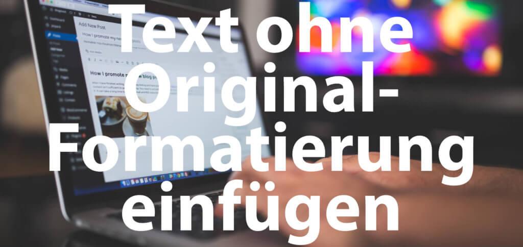 Text ohne Formatierung einfügen und URLs ohne Hyperlink oder Objekt-Umwandlung in ein Dokument kopieren – das geht mit einer einzigen Tastenkombination.
