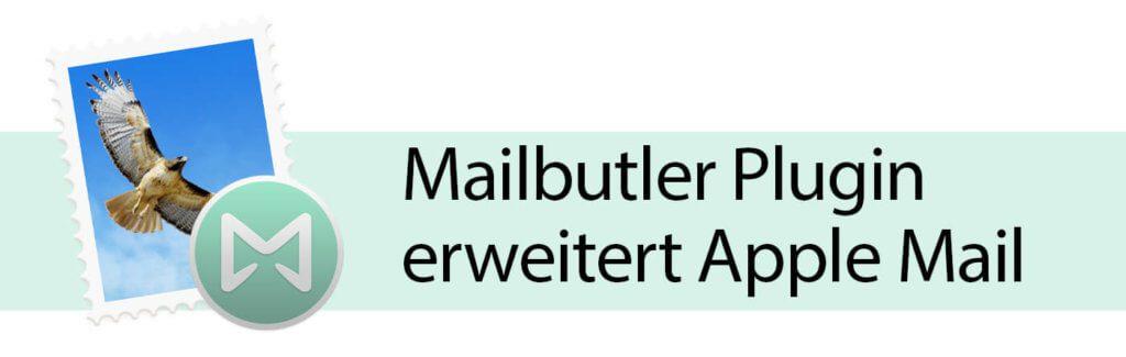 """Ein anderer Mail-Client kam für mich nicht in Frage, aber mit dem Plugin """"Mailbutler"""" lassen sich viele fehlende Funktionen in Apple Mail nachrüsten."""