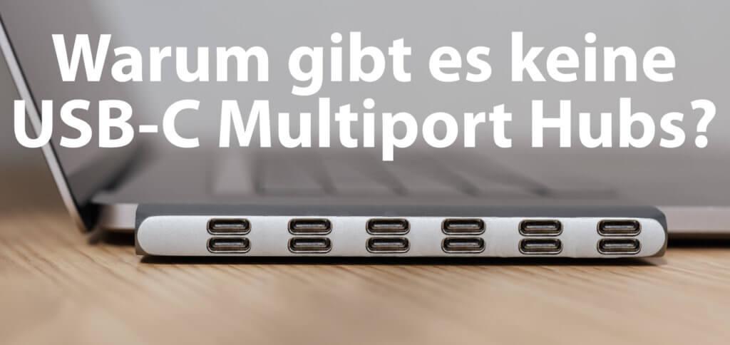 Warum gibt es keine USB-C Multiport Hubs mit fünf, zehn oder mehr USB-C-Anschlüssen für das MacBook mit Thunderbolt 3? Hier eine Erklärung für das fehlende Zubehör.