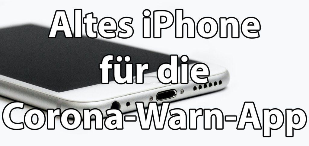 Ist auch bei euch ein altes iPhone für Corona-Warn-App gesucht? Dann achtet auch darauf, dass es mit iOS 14 kompatibel ist. Hier meine Empfehlungen für iPhones für die Corona-App.