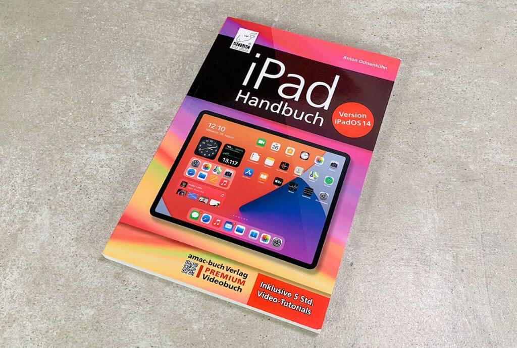 Das iPad Handbuch von Anton Ochsenkühn behandelt iPadOS 14 und enthält Verweise auf 5 Stunden Videomaterial (Fotos: Sir Apfelot).