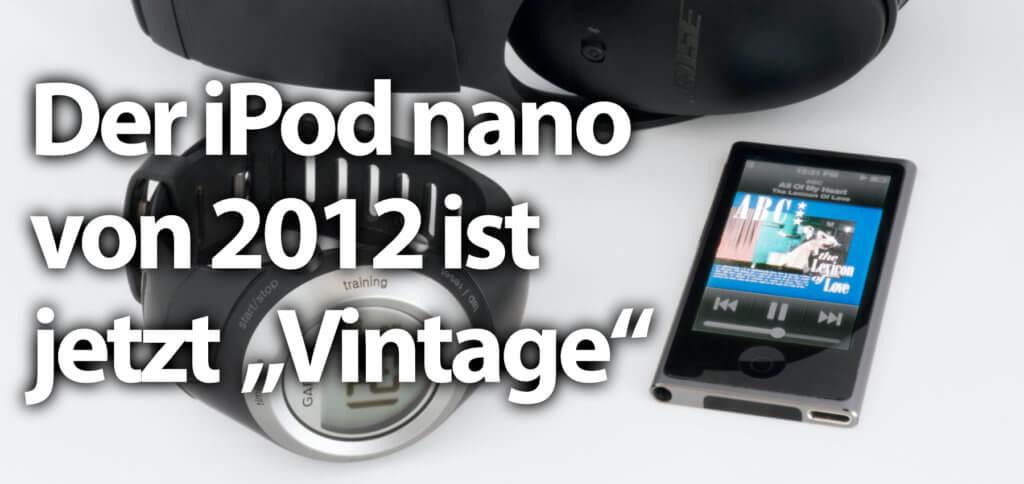 """Der Apple iPod nano von 2012 ist nun auch """"Vintage"""". Doch was bedeuten die Begriffe Vintage und Obsolete bei Apple-Produkten? Hier findet ihr die Erläuterung am Beispiel."""