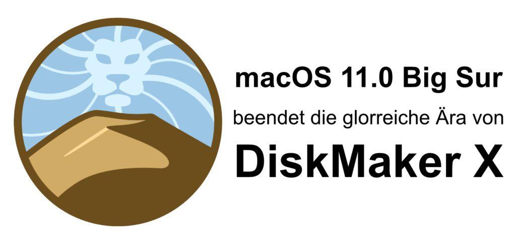 Tragisch: DiskMaker-X-Ära mit macOS Big Sur beendet. Mit dem neuen Mac-Betriebssystem sorgt Apple für das Aus des Tools von Guillaume Gète.