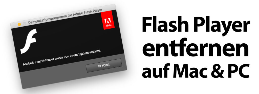 Den Uninstaller und die Anleitung zum Adobe Flash Player deinstallieren findet ihr auf den unten verlinkten Webseiten –für Apple Mac mit macOS und PC mit Microsoft Windows.