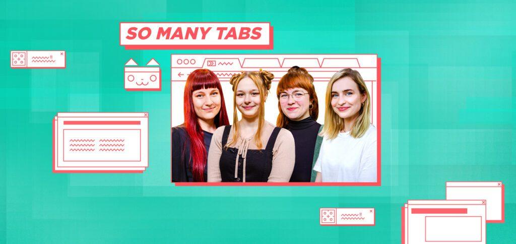 Auf dem YouTube-Kanal So Many Tabs aus dem funk-Netzwerk werden digitale Themen und damit verknüpfte Wissensbereiche erklärt von vier Expertinnen. Hier findet ihr Details zum Angebot.