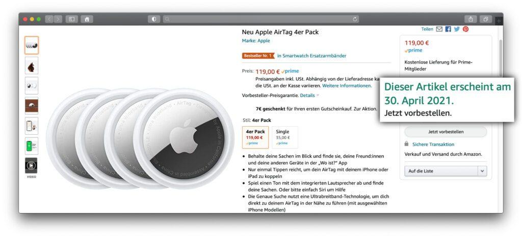 Ihr wollt die Chance haben, eure Apple AirTag-Bestellung direkt am 30. April 2021 im Briefkasten zu haben? Wenn ihr aktuell AirTags bei Amazon bestellt, kann das per Prime-Mitgliedschaft klappen. Im Apple Shop liegen die Lieferzeiten im Mai.